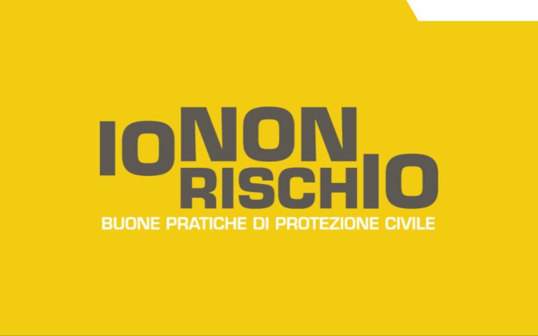 """""""IO NON RISCHIO"""", buone pratiche di Protezione Civile"""